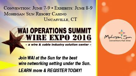 Improved wire plant operations the goal of WAI Operations Summit & Wire Expo - June 7-9, 2016
